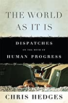 The World As It Is: Dispatches on the Myth…