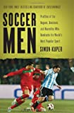 Kuper, Simon: Soccer Men: Profiles of the Rogues, Geniuses, and Neurotics Who Dominate the World's Most Popular Sport