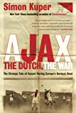 Kuper, Simon: Ajax, the Dutch, the War: The Strange Tale of Soccer During Europe's Darkest Hour
