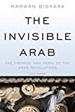 Bishara, Marwan: The Invisible Arab: The Promise and Peril of the Arab Revolutions