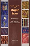 Floor, Willem: Textile Imports into Qajar Iran: Russia Versus Great Britain, The Battle for Market Domination