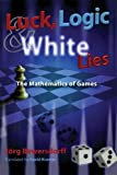 BEWERSDORFF, JORG: Luck, Logic, And White Lies: The Mathematics Of Games