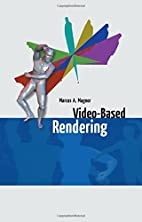 Video-Based Rendering by Marcus A. Magnor