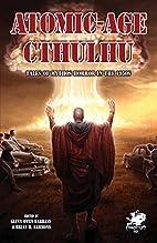 Atomic-Age Cthulhu: Tales of Mythos Horror…