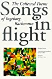Bachmann, Ingeborg: Songs in Flight: The Collected Poems of Ingeborg Bachmann