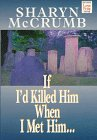 McCrumb, Sharyn: If I'd Killed Him When I'd Met Him...