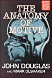 Douglas, John: The Anatomy of Motive: The Fbi's Legendary Mindhunter Explores the Key to Understanding and Catching Violent Criminals
