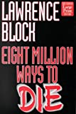 Block, Lawrence: Eight Million Ways to Die