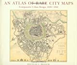 Branch, Melville C.: An Atlas of Rare City Maps: Comparative Urban Design, 1830-1842