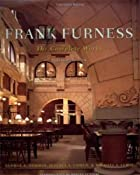 Frank Furness: The Complete Works by George…