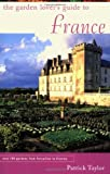 Taylor, Patrick: The Garden Lover&#39;s Guide to France