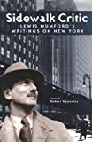 Mumford, Lewis: Sidewalk Critic: Lewis Mumford's Writings on New York