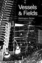 Vessels and Fields by Wellington Reiter