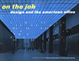 Albrecht, Donald: On the Job : Designing the American Office