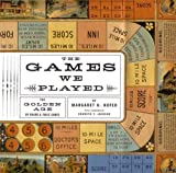 Hofer, Margaret K.: The Games We Played: The Golden Age of Board & Table Games