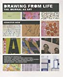 New, Jennifer: Drawing From Life: The Journal as Art