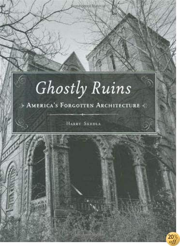 Ghostly Ruins: America's Forgotten Architecture