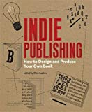 Lupton, Ellen: Indie Publishing: How to Design and Publish Your Own Book