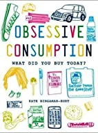 Obsessive Consumption: What Did You Buy…