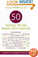 50 Things to Do When You Turn 50: 50 Experts on the Subject of Turning 50 (Fifty Experts on the Subject of Turning Fifty)