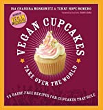 Moskowitz, Isa Chandra: Vegan Cupcakes Take over the World: 75 Dairy-free Recipes for Cupcakes That Rule
