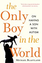 The Only Boy in the World: A Father Explores…