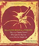 Stewart, Keith: It's a Long Road to a Tomato: Tales of an Organic Farmer Who Quit the Big City for the (Notso) Simple Life
