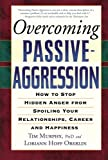 oberlin, lorian hoff: Overcoming Passive-aggression: How to Stop Hidden Anger from Spoiling Your Relationships, Career And Happiness