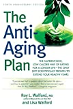 Walford, Roy L.: The Anti-aging Plan: The Nutrient-rich, Low-calorie Way Of Eating For A Longer Life - The Only Diet Scientifically Proven To Extend Your Healthy Years