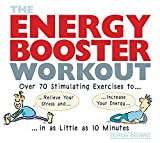 Brown, Simon: The Energy Booster Workout: Over 70 Stimulating Exercises to Relieve Your Stress and Increase Your Energy in as Little as 10 Minutes