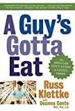 Klettke, Russ: A Guy's Gotta Eat: The Regular Guy's Guide to Eating Smart