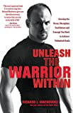 Machowicz, Richard J.: Unleash the Warrior Within: Develop the Focus, Discipline, Confidence and Courage You Need to Achieve Unlimited Goals
