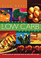Everyday Low Carb Cooking: 240 Great-Tasting…