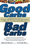 Burani, Johanna: Good Carbs, Bad Carbs: An Indispensable Guide to Eating the Right Carbs for Losing Weight and Optimum Health