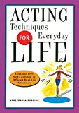 Robbins, Jane Marla: Acting Techniques for Everyday Life: Look and Feel Self-Confident in Difficult, Real-Life Situations