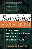 Gross, Linden: Surviving a Stalker: Everything You Need to Know to Keep Yourself Safe