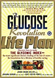 Foster-Powell, Kaye: The Glucose Revolution Life Plan: Discover How to Make the Glycemic Index-- The Most Significant Dietary Finding of the Last 25 Years-- The Foundation for a Lifetime of Healthy Eating