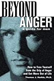 Harbin, Thomas: Beyond Anger: A Guide for Men  How to Free Yourself from the Grip of Anger and Get More Out of Life