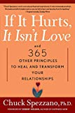 Spezzano, Chuck: If It Hurts, It Isn't Love: And 365 Other Principles to Heal and Transform Your Relationships