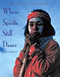 Annerino, John: Where Spirits Still Dance: The Tarahumara of the Sierra Madre