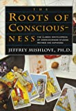 Mishlove, Jeffrey: The Roots of Consciousness: The Classic Encyclopedia of Consciousness Studies