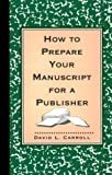 Carroll, David L.: How to Prepare Your Manuscript for a Publisher