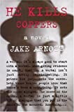 Arnott, Jake: He Kills Coppers: A Novel