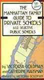 Victoria Goldman: Manhattan Family Guide to Private Schools and Selective Public Schools, 5th Ed. (Manhattan Family Guide to Private Schools & Selective Public Schools)