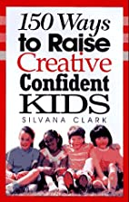 150 Ways to Raise Creative Confident Kids by…