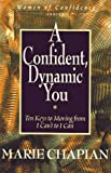 Chapian, Marie: A Confident, Dynamic You: Ten Keys to Moving from I Can't to I Can (Women of Confidence)