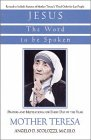 Mother Teresa of Calcutta: Jesus, the Word to Be Spoken: Prayers and Meditations for Every Day of the Year