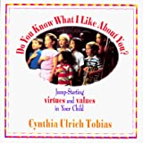 Cynthia Tobias: Do You Know What I Like About You?: Jump-Starting Virtues and Values in Your Child