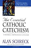Schreck, Alan: The Essential Catholic Catechism: A Readable, Comprehensive Catechism of the Catholic Faith