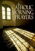 Catholic Morning Prayers by Michael J.…